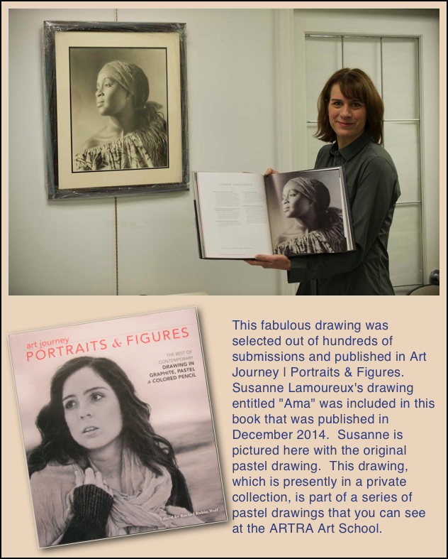 "This fabulous drawing was selected out of hundreds of submissions and published in Art Journey | Portraits & Figures.  Susanne Lamoureux's drawing entitled ""Ama"" was included in this book that was published in December 2014.  Susanne is pictured here with the original pastel drawing.  This drawing, which is presently in a private collection, is part of a series of pastel drawings that you can see at the ARTRA Art School."